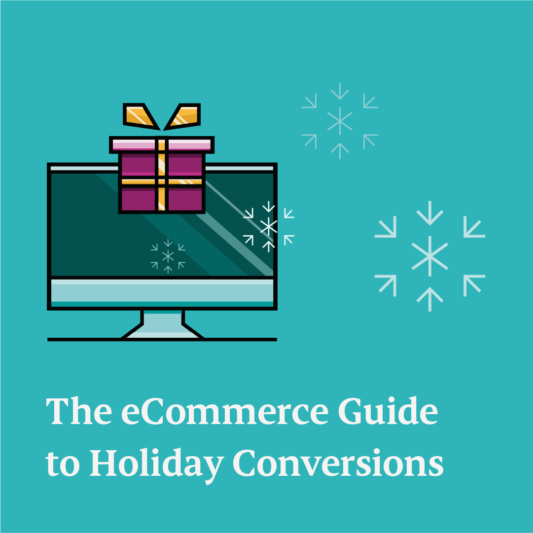 The eCommerce Guide to Holiday Conversions